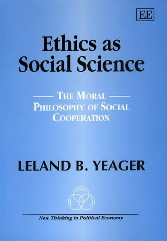 Ethics As Social Science: Yeager, Leland B.