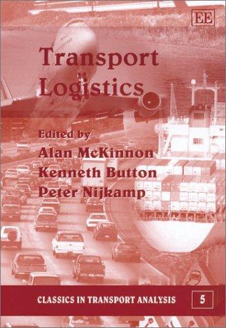 Transport Logistics [Nov 27, 2002] McKinnon, Alan; Button, Kenneth J. et Nijkamp, Professor Peter