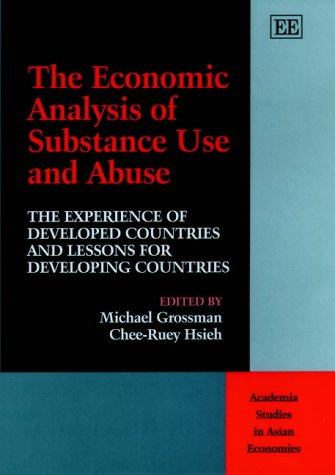 9781840646252: The Economic Analysis of Substance Use and Abuse: The Experience of Developed Countries and Lessons for Developing Countries (Academia Studies in Asian Economies)