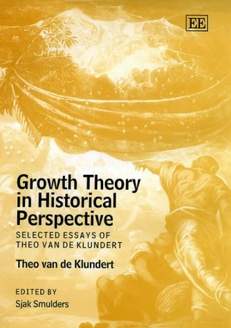 Growth Theory in Historical Perspective: Selected Essays of Theo van de Klundert.: KLUNDERT, Theo C...