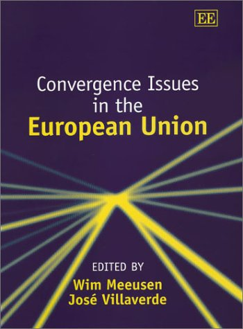 Convergence Issues in the European Union: Meeusen, Wim (EDT)/ Villaverde, Jose (EDT)