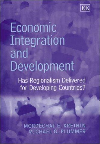 Economic Integration and Development: Has Regionalism Delivered: Kreinin, Mordechai E.,
