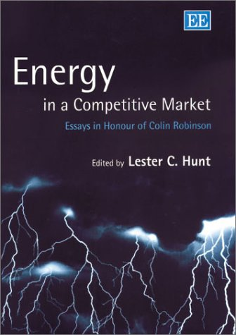 Energy in a Competitive Market: Essays in: Lester C. Hunt
