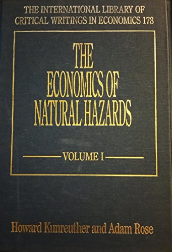 The Economics of Natural Hazards: Kunreuther, Howard (EDT)/ Rose, Adam (EDT)