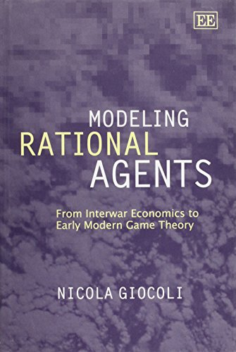 9781840648683: Modeling Rational Agents: From Interwar Economics to Early Modern Game Theory