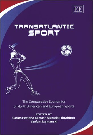 Transatlantic Sport: The Comparative Economics of North American and European Sports (Hardback)
