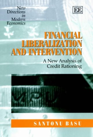 9781840649659: Financial Liberalization and Intervention: A New Analysis of Credit Rationing (New Directions in Modern Economics Series)