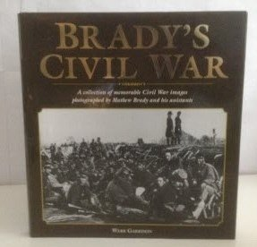 9781840651645: Brady's Civil War : A Collection of Memorable Civil War Images Photographed By Matthew Brady and His Assistants