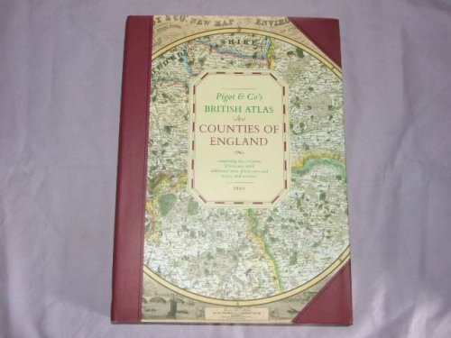 Pigot & Co's British Atlas: Countries of England, Comprising the Counties of England with Additio...