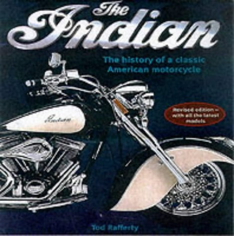 The Indian: The History of a Classic: Rafferty, Tod