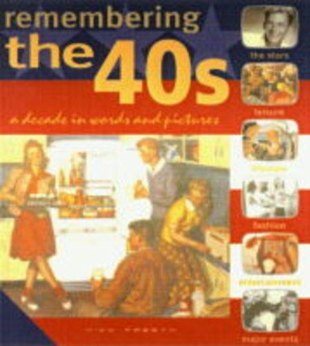 9781840653526: Remembering the '40s: A Decade in Words and Pictures