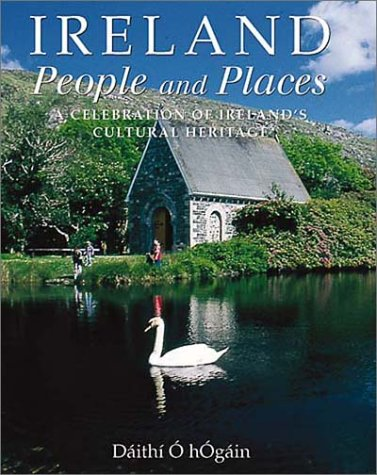 Ireland People and Places: A Celebration of Ireland's Cultural Heritage (1840653620) by Daithi O Hogain