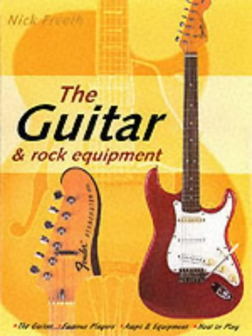 The Guitar and Rock Equipment Book: Nick Freeth