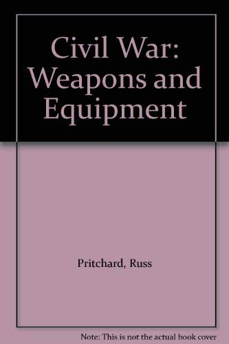 Civil War Weapons and Equipment: Pritchard, Russ