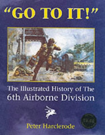 9781840671360: Go to It!: An Illustrated History of the 6th Airborne Division