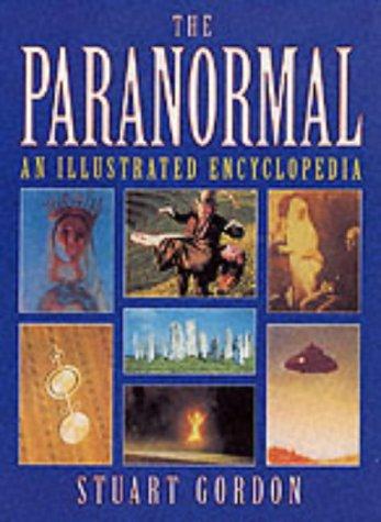 The Paranormal: An Illustrated Encyclopedia: Gordon, Stuart