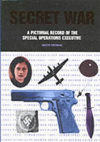Secret War: A Pictorial History of the Special Operations Executive: Padinson, Juliette