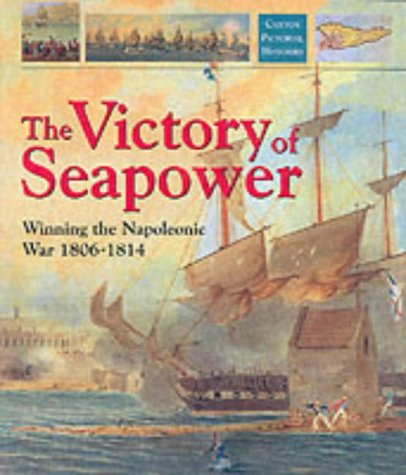 Victory of Sea Power: Winning the Napoleonic War 1806-1814 (Caxton Pictorial Histories) (9781840673593) by Richard Woodman