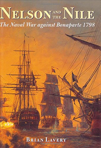 Nelson and the Nile: The Naval War Against Napoleon Bonaparte 1798 (1840675225) by Lavery, Brian