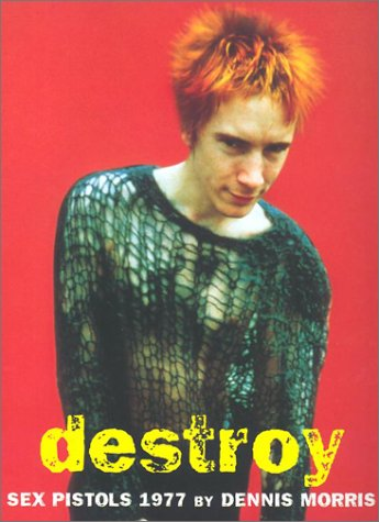 9781840680584: Destroy: A Photographic Archive of the Sex Pistols, 1977