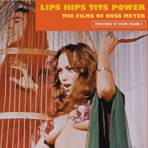 9781840680959: Lips Hips Tits Power: The Films Of Russ Meyer (Persistence of Vision)