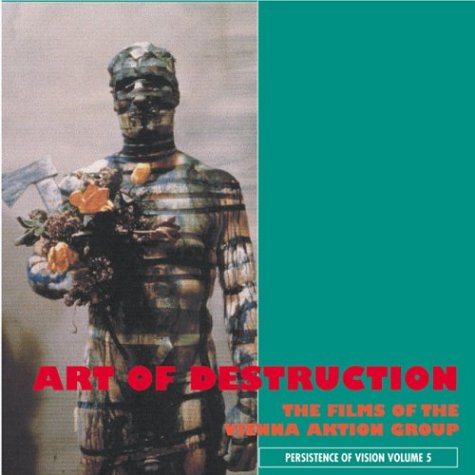 9781840680973: The Art Of Destruction: The Films Of The Vienna Action Group (Persistence of Vision) (Volume 5)