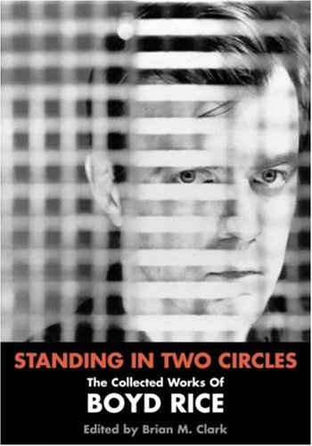 9781840681185: Standing In Two Circles: The Collected Works of Boyd Rice
