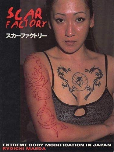 Scar Factory: Extreme Body Modification in Japan: Maeda, Ryoichi