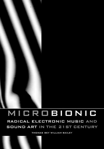 Micro-bionic: Radical Electronic Music and Sound Art: Last, First