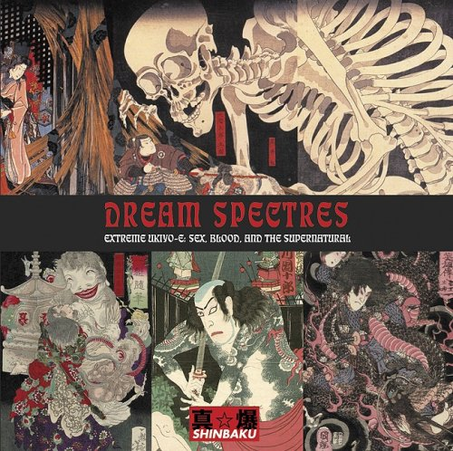 Dream Spectres: Extreme Ukiyo-e: Sex, Blood & the Supernatural: Jack Hunter