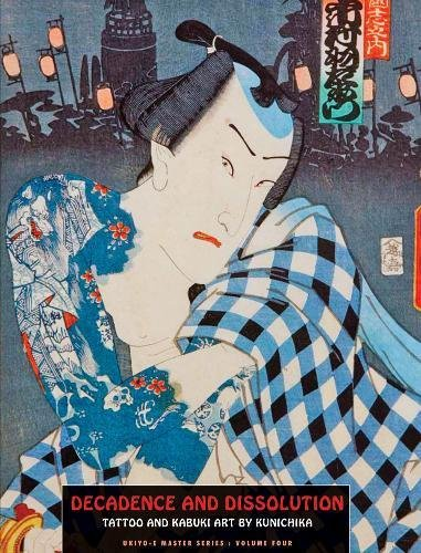 9781840683035: Decadence And Dissolution: Tattoo & Kabuki Designs by Kunichika (Ukiyo-e Master)