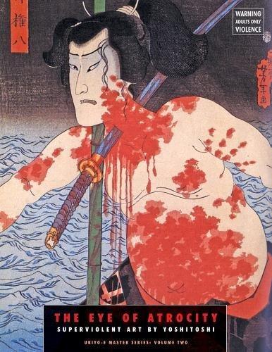 9781840683059: The Eye Of Atrocity: Superviolent Art By Yoshitoshi (Ukiyo-e Master Series)