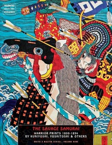 9781840683110: The Savage Samurai: Warrior Prints 1800-1899 by Kuniyoshi, Yoshitoshi & Others (Ukiyo-E Master)