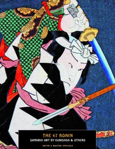The 47 Ronin: Samurai Art by Kunisada (Ukiyo-E Master Specials): Kunisada, Utagawa