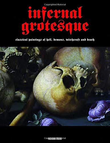 9781840686814: Infernal Grotesque: Classical Paintings of Hell, Demons, Witchcraft & Death (Illuminated Masters Volume 2)
