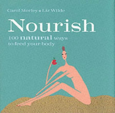 Nourish: 100 Natural Ways: Morley