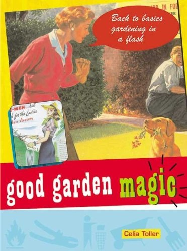Good Garden Magic: Back-To-Basics Gardening in a Flash (Good Magic) (1840724501) by Toler, Celia