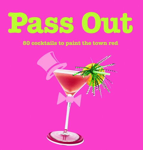 Pass Out: 80 Cocktails to Paint the Town Red [Feb 01, 2005] Mqp: Mqp [Compiler]