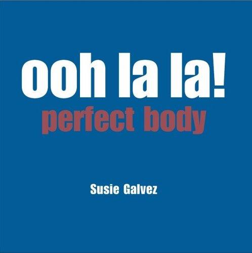 Ooh LA La! Perfect Body: Galvez, Susie
