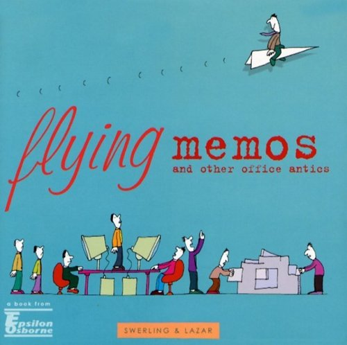 Flying Memos And Other Office Antics (1840726059) by Swerling, Lisa; Lazar, Ralph