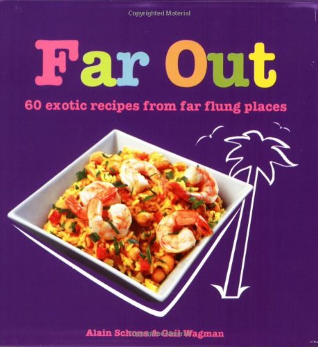 Far Out: 60 Exotic Recipes from Far Flung Places: Alan Schons