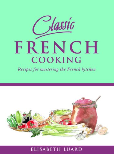 Classic French Cooking: Recipes for Mastering the: Luard, Elisabeth
