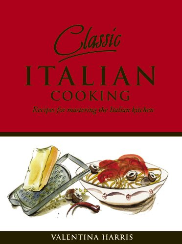 9781840729566: Classic Italian Cooking: Recipes for Mastering the Italian Kitchen
