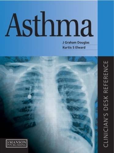 Asthma: Clinician s Desk Reference (Hardback): J. Graham Douglas, Kurtis S. Elward