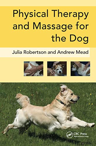 Physical Therapy and Massage for the Dog: Julia Robertson; Andy