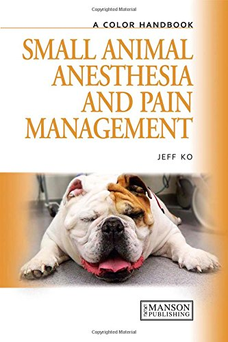 Small Animal Anesthesia and Pain Management: A Color Handbook (Hardback)