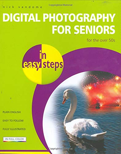 Digital Photography for Seniors in Easy Steps (In Easy Steps): Nick Vandome