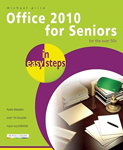 Office 2010 for Seniors in Easy Steps: Price, Michael