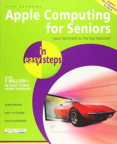 Apple Computing for Seniors in easy steps - Covers OS X Yosemite: Nick Vandome
