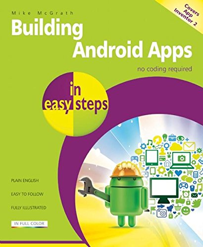 9781840786293: Building Android Apps in easy steps: Covers App Inventor 2